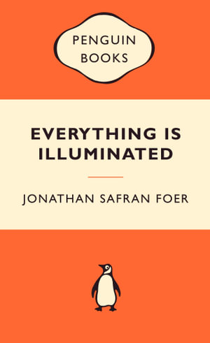 Everything Is Illuminated : Popular Penguins : Popular Penguins Ser. - Jonathan Safran Foer
