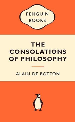 The Consolations Of Philosophy - Alain De Botton