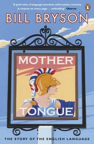 Mother Tongue : The Story of the English Language - Bill Bryson