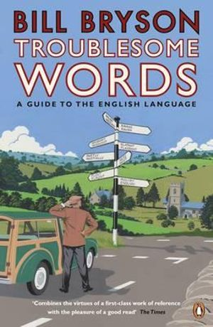 Troublesome Words : A Writer's Guide to Getting It Right - Bill Bryson