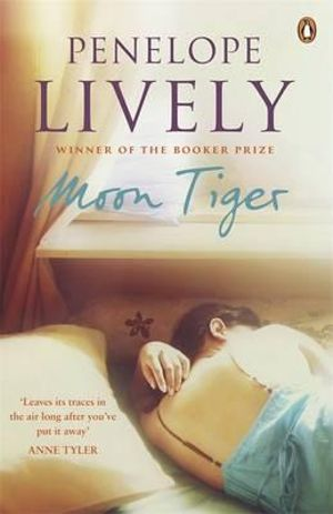 Moon Tiger : Winner of the 1987 Man Booker Prize - Penelope Lively