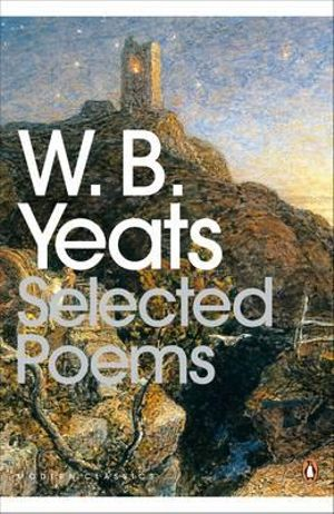Selected Poems : Penguin Classics Ser. - W. B. Yeats