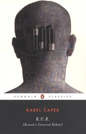 R.U.R. (Rossum's Universal Robots) : Penguin Classics - Karel eCapek