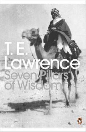 Seven Pillars of Wisdom : A Triumph - T. E. Lawrence