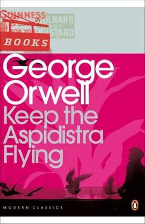 Keep the Aspidistra Flying : Penguin Classics Ser. - George Orwell