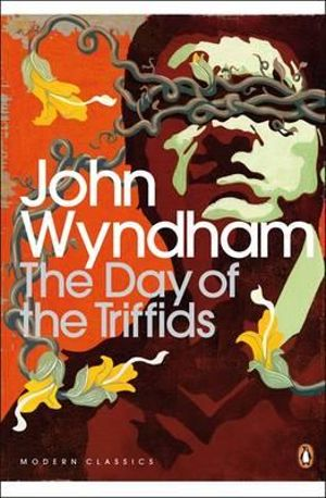 The Day of the Triffids  : Penguin Classics Ser. -  John Wyndham