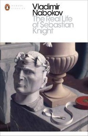 The Real Life of Sebastian Knight  : Penguin Classics Ser. - Vladimir Nabokov