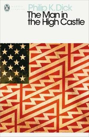 The Man in the High Castle  : Penguin Classics Ser. - Philip K. Dick