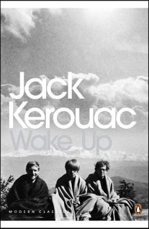 Wake Up : A Life of the Buddha : Penguin Modern Classics - Jack Kerouac