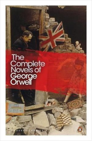 The Complete Novels of George Orwell : Animal Farm, Burmese Days, A Clergyman's Daughter, Coming Up for Air, Keep the Aspidistra Flying, Nineteen Eighty-Four - George Orwell