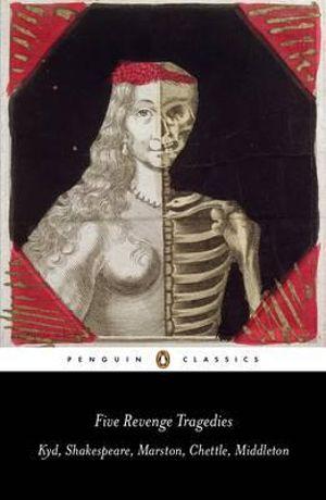 Five Revenge Tragedies : The Spanish Tragedy, Hamlet, Antonio's Revenge, The Tragedy of Hoffman, The Revenger's Tragedy - Thomas Kyd