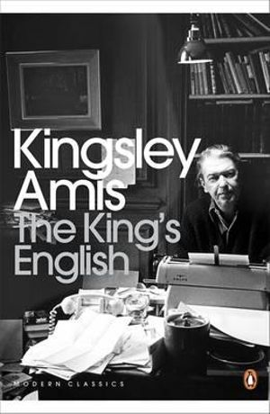 The King's English : A Guide to Modern Usage - Kingsley Amis