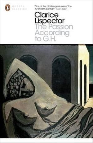 Passion According to G.H - Clarice Lispector
