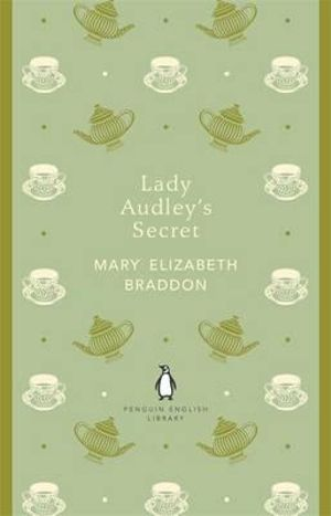 Lady Audley's Secret : The Penguin English Library - Mary Elizabeth Braddon