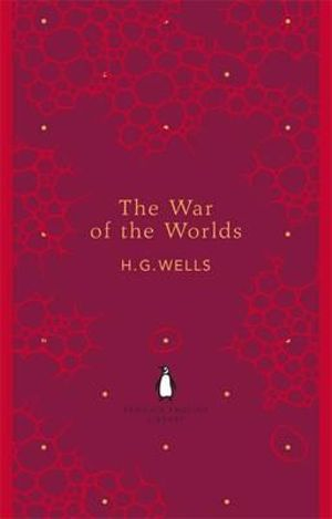 The War of the Worlds : The Penguin English Library - H. G. Wells