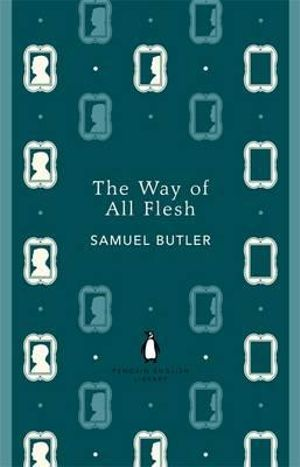 The Way of All Flesh : The Penguin English Library - Samuel Butler