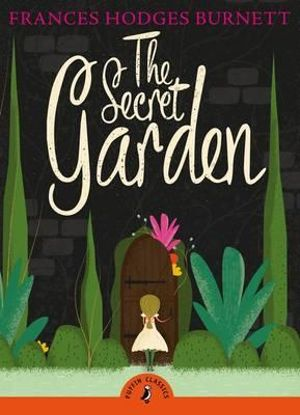 Puffin Classics : The Secret Garden  - Frances Hodgson Burnett