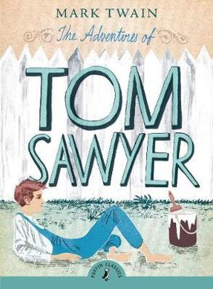 Puffin Classics : The Adventures of Tom Sawyer  - Mark Twain