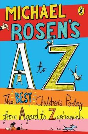 Michael Rosen's A-Z : The Best Children's Poetry from Agard to Zephaniah - Michael Rosen