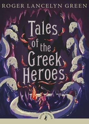 Tales of the Greek Heroes - Roger Lancelyn Green