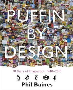 Puffin by Design : 70 Years of Imagination 1940 - 2010 - Phil Baines