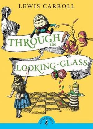 Puffin Classics: Through the Looking Glass and What Alice Found There : Puffin Classics (Paperback) - Lewis Carroll