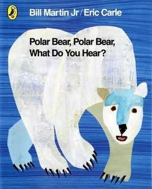 Polar Bear, Polar Bear, What Do You Hear? - Eric Carle