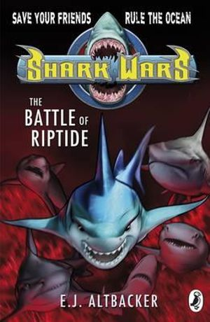 The Battle of Riptide : Shark Wars Series : Book 2 - E. J. Altbacker