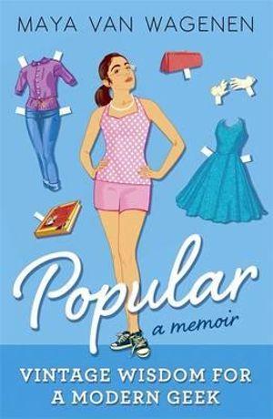 Popular : A Memoir : Vintage Wisdom for a Modern Geek  - Maya Van Wagenen