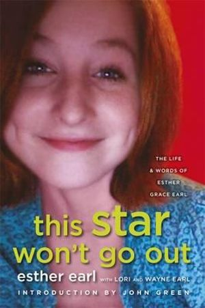 This Star Won't Go Out : The Life & Words of Esther Grace Earl - Esther Grace Earl