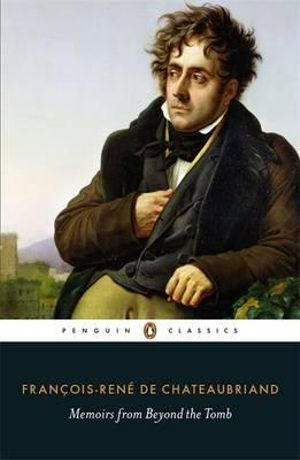 Memoirs from Beyond the Tomb - Francois-Rene de Chateaubriand