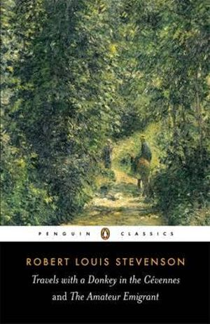 Travels with a Donkey in the Cevennes and The Amateur Emigrant - Robert Louis Stevenson