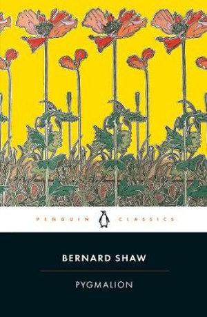 Pygmalion : Penguin Classics - George Bernard Shaw