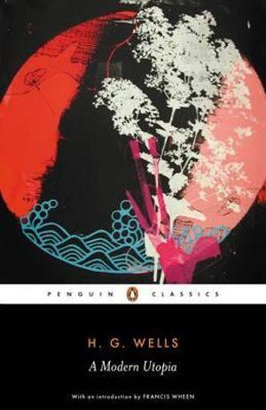 A Modern Utopia  : Penguin Classics - H.G. Wells