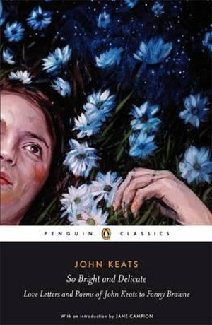 So Bright and Delicate : Love Letters and Poems of John Keats to Fanny Brawne -  John Keats