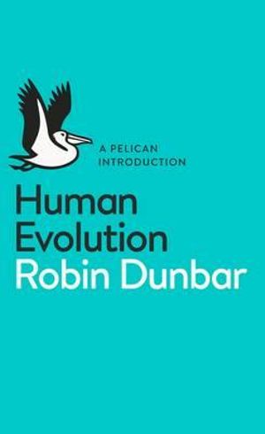 Human Evolution : A Pelican Introduction - Robin Dunbar