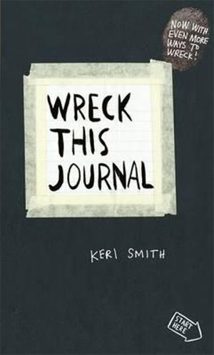 Wreck This Journal : To Create is to Destroy, Now with Even More Ways to Wreck! - Keri Smith