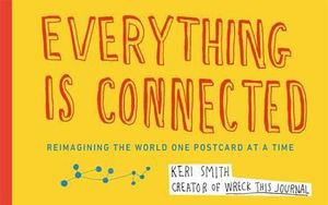 Everything is Connected : Reimagining the World One Postcard at a Time - Keri Smith
