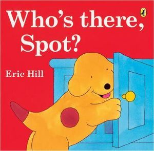 Who's There, Spot? : Spot (Paperback) - Eric Hill