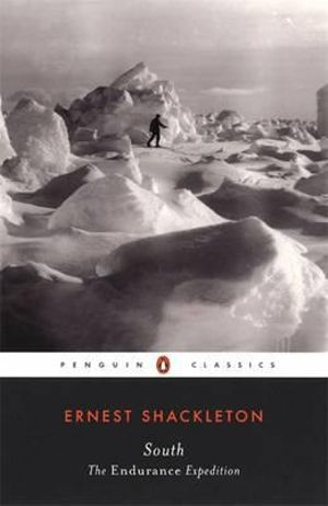 South : The Endurance Expedition - Ernest Shackleton