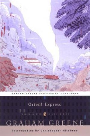 Orient Express : Penguin Classics Deluxe Edition - Graham Greene