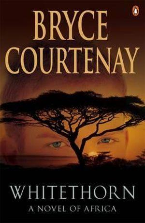 Whitethorn :  A Novel of Africa - Bryce Courtenay