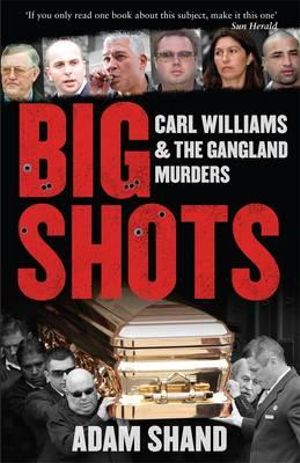 Big Shots : Carl Williams and the Gangland Murders - Adam Shand