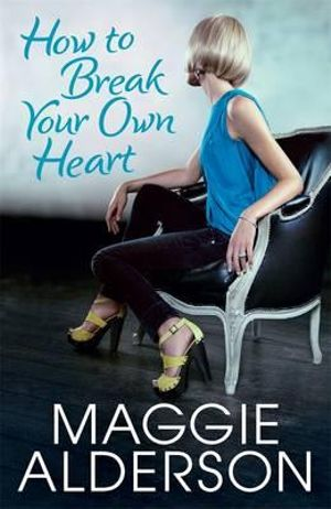 How to Break Your Own Heart - Maggie Alderson
