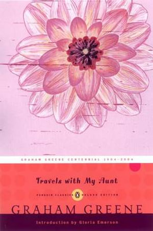 Travels with My Aunt :  Penguin Classics Deluxe Edition - Graham Greene