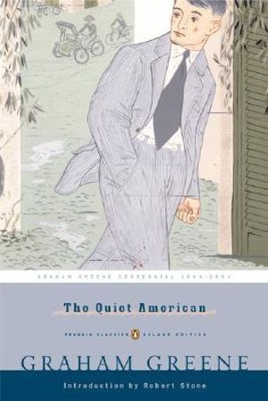 The Quiet American : Penguin Classics Deluxe Edition - Graham Greene