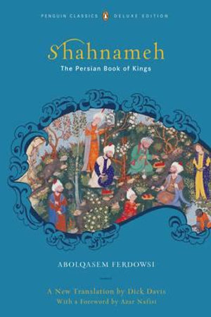 Shahnameh : The Persian Book of Kings : Penguin Classics Deluxe Edition - Abolqasem Ferdowsi