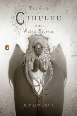 The Call of Cthulhu and Other Weird Stories : Penguin Classics Deluxe Edition - H. P. Lovecraft