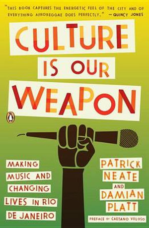 Culture Is Our Weapon : Making Music and Changing Lives in Rio de Janeiro - Patrick Neate