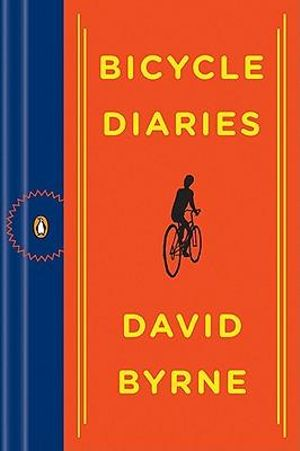 Bicycle Diaries - David Byrne